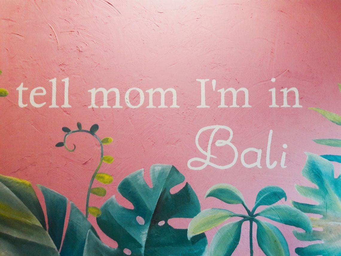 Tell mom I'm in Bali